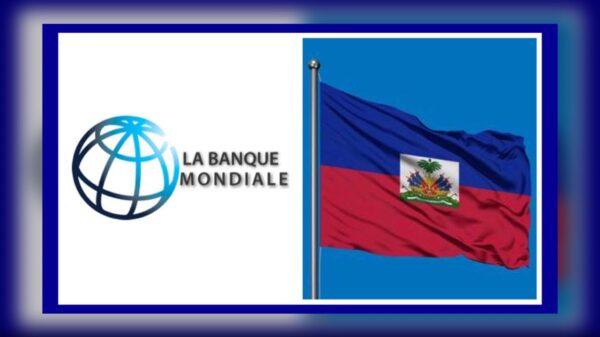 La Banque mondiale accorde 9.5 millions $ au gouvernement haïtien