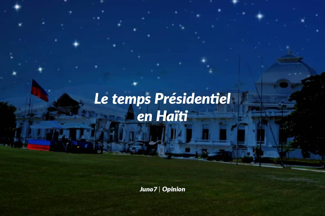 Le temps Présidentiel en Haïti