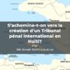 S'achemine-t-on vers la création d'un Tribunal pénal international en Haïti?