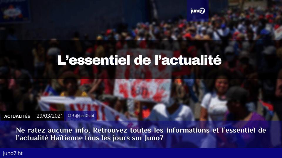Haïti: L'essentiel de l'actualité du lundi 29 mars 2021
