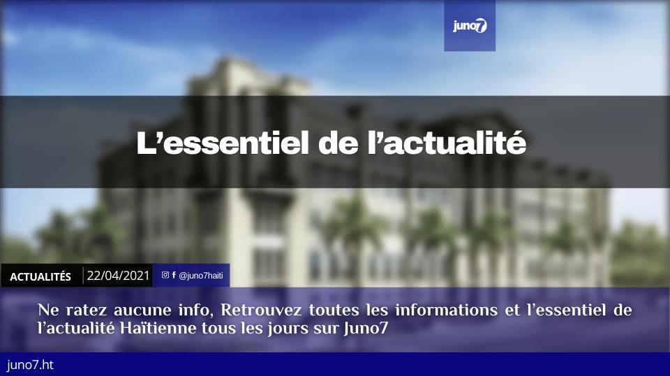Haïti: L'essentiel de l'actualité du jeudi 22 avril 2021