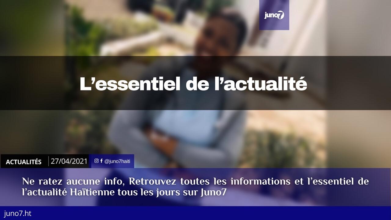 Haiti: L'essentiel de l'actualité du mardi 27 avril 2021