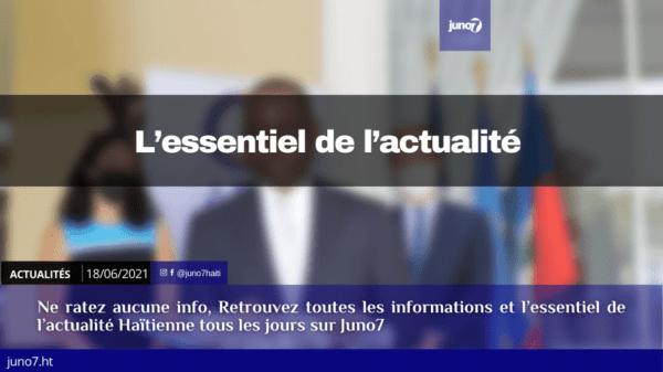 Haiti: L'essentiel de l'actualité du vendredi 18 juin 2021