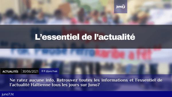Haiti: L'essentiel de l'actualité du mercredi 30 juin 2021