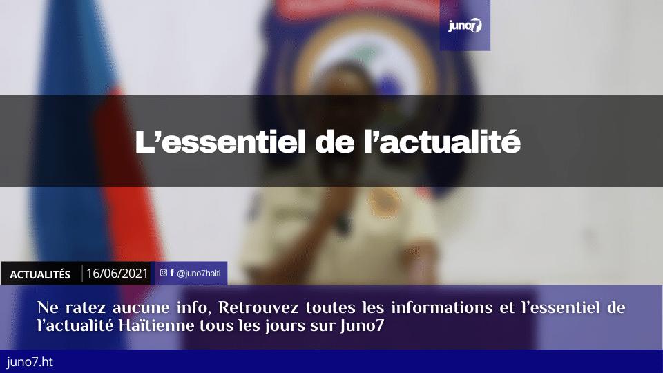 Haiti: L'essentiel de l'actualité du mercredi 16 juin 2021