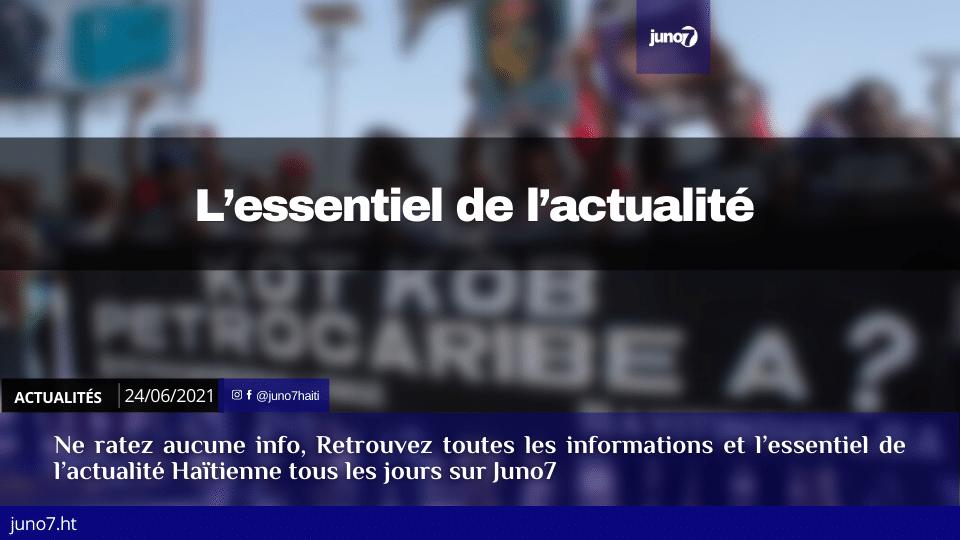 Haiti: L'essentiel de l'actualité du jeudi 24 juin 2021