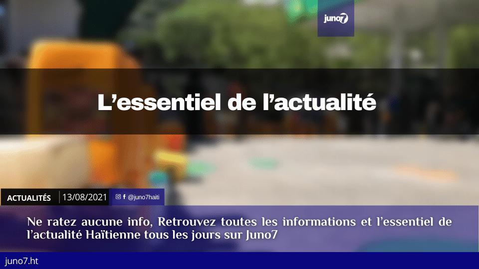 Haïti: l'essentiel de l'actualité du vendredi 13 août 2021