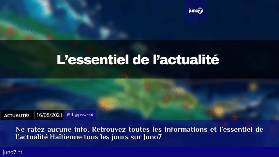 Haïti: l'essentiel de l'actualité du lundi 16 août 2021
