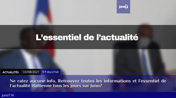 Haiti: l'essentiel de l'actualité du Mardi 3 août 2021