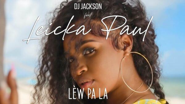 """Musique: """"Lè w Pa La"""" de Leicka Paul enfin disponible sur YouTube"""